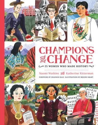 Champions of Change: 25 Women Who Made History by Naomi Watkins, Katherine Kitterman, Shannon Hale, Brooke Smart