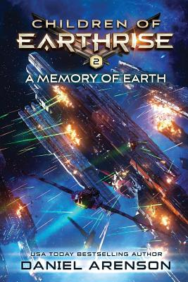 A Memory of Earth: Children of Earthrise Book 2 by Daniel Arenson