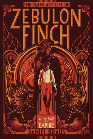 The Death and Life of Zebulon Finch, Volume One: At the Edge of Empire by Daniel Kraus