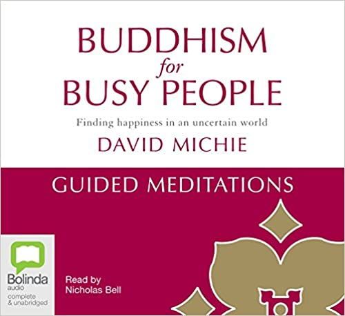 Buddhism for Busy People - Guided Meditations: Finding happiness in an uncertain world by David Michie, Nicholas Bell, Dominic Fagan