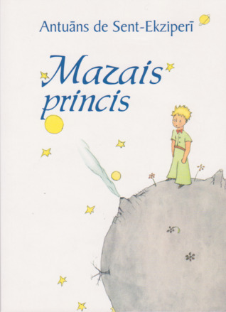 Mazais princis (The Little Prince, translated into Latvian) by Ieva Lase, Antoine de Saint-Exupéry