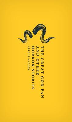 The Great God Pan and Other Horror Stories by Aaron Worth, Arthur Machen