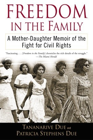 Freedom in the Family: A Mother-Daughter Memoir of the Fight for Civil Rights by Tananarive Due, Patricia Stephens Due