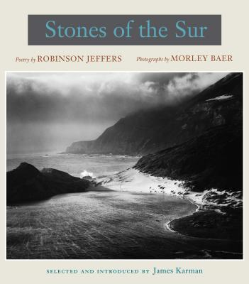 Stones of the Sur: Poetry by Robinson Jeffers, Photographs by Morley Baer by Robinson Jeffers, Morley Baer