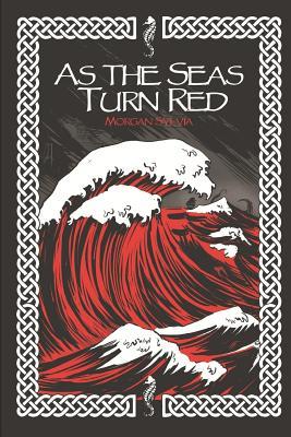 As the Seas Turn Red by Morgan Sylvia