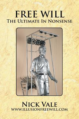 Free Will: The Ultimate in Nonsense by Nick Vale