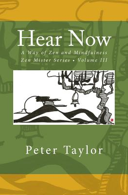 Hear Now: A Way of Zen and Mindfulness by Peter Taylor