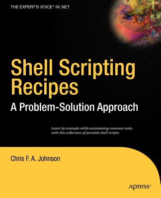 Shell Scripting Recipes: A Problem-Solution Approach by Chris Johnson