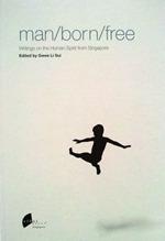 Man/Born/Free: Writings on the Human Spirit from Singapore by David Leo, Catherine Lim, Kirpal Singh, Elangovan, Gilbert Koh, Said Zahari, Isa Kamari, Tan Jing Quee, Amiroudine, Mohamed Latiff Mohamed, Ting Keng Siong, James Puthucheary, Yeng Pway Ngon, Anuar Othman, Lee Tzu Pheng, Johar Buang, Boey Kim Cheng, Alvin Pang, Edwin Thumboo, Masuri S. N., Gwee Li Sui, Kadayanallur Jameela, Abdul Ghani Hamid -, Ng Yi-Sheng, Aaron Lee, Alfian Sa'at, Goh Poh Seng