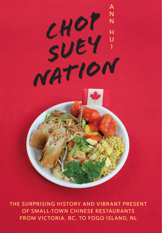 Chop Suey Nation: The Legion Cafe and Other Stories from Canada's Chinese Restaurants by Ann Hui