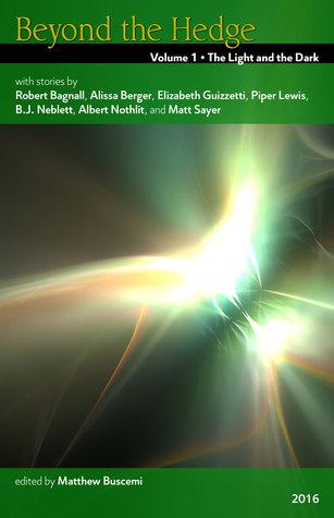 Beyond the Hedge: The Light and the Dark (Beyond the Hedge, #1) by Piper Lewis, Matthew Buscemi, Elizabeth Guizzetti, Robert Bagnall, Albert Nothlit, Matt Sayer, B.J. Neblett, Alissa Berger
