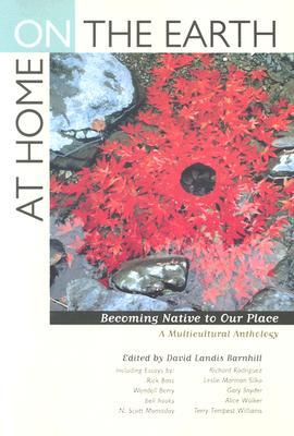 At Home on the Earth: Becoming Native to Our Place: A Multicultural Anthology by Alice Walker, Gary Snyder, David Landis Barnhill