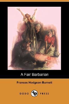 A Fair Barbarian by Frances Hodgson Burnett