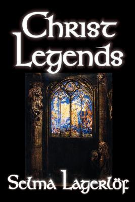 Christ Legends by Selma Lagerlof, Fiction by Selma Lagerlof