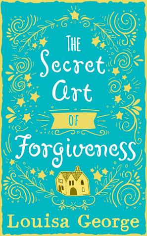 The Secret Art of Forgiveness by Louisa George