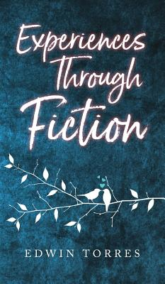 Experiences Through Fiction by Edwin Torres