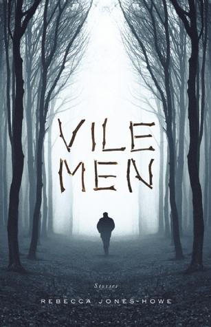 Vile Men by Rebecca Jones-Howe