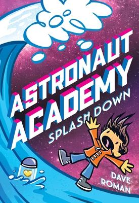 Astronaut Academy: Splashdown by Dave Roman