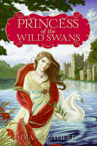 Princess of the Wild Swans by Diane Zahler, Anne Yvonne Gilbert