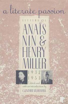 A Literate Passion: Letters of Anaïs Nin and Henry Miller, 1932-1953 by Henry Miller, Gunther Stuhlmann, Anaïs Nin