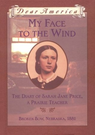 My Face to the Wind: The Diary of Sarah Jane Price, a Prairie Teacher by Jim Murphy