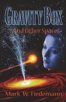 Gravity Box and Other Spaces by Mark W. Tiedemann