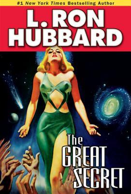 The Great Secret: An Intergalactic Tale of Madness, Obsession, and Startling Revelations by L. Ron Hubbard