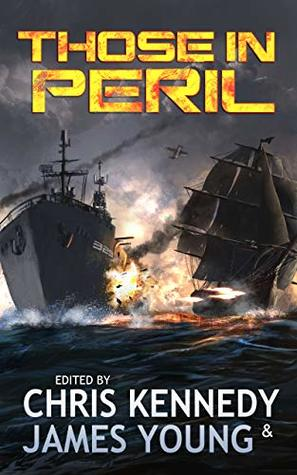 Those in Peril by Day Al-Mohamed, Rob Howell, Joelle Presby, William Stroock, Sarah Hoyt, Philip Wohlrab, James Young, Stephen Simmons, Chris Kennedy, Kacey Ezell