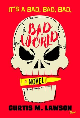 It's A Bad, Bad, Bad, Bad World by Curtis M. Lawson