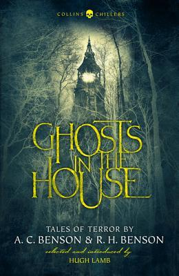 Ghosts in the House: Tales of Terror by A. C. Benson and R. H. Benson (Collins Chillers) by Hugh Lamb, R H Benson, A.C. Benson
