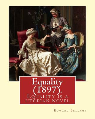 Equality (1897). By: Edward Bellamy: Equality is a utopian novel by Edward Bellamy by Edward Bellamy