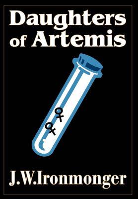 Daughters of Artemis by J. W. Ironmonger