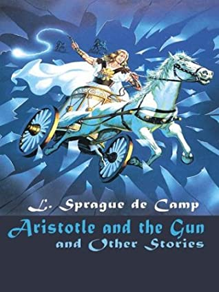 Aristotle and the Gun and Other Stories by L. Sprague de Camp