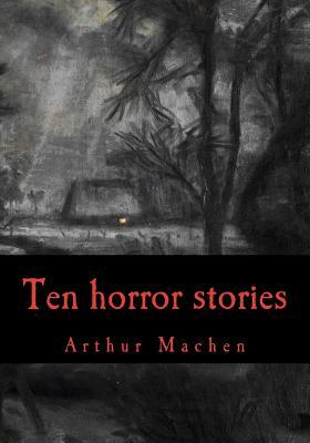 Arthur Machen, ten horror stories by Arthur Machen