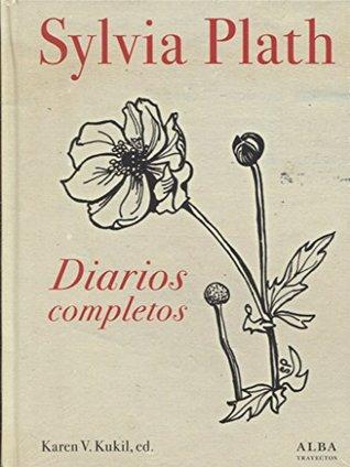 Diarios completos by Sylvia Plath, Karen V. Kukil