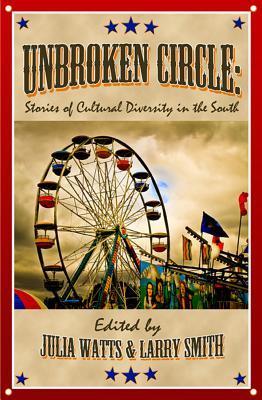 Unbroken Circle: Stories of Cultural Diversity in the South by Laura Argiri, Katie Winkler, Larry Smith, Charles Dodd White, Julia Watts, Meredith Sue Willis, Jeff Mann, Chris Offutt, Robbin Lippincott Et Al