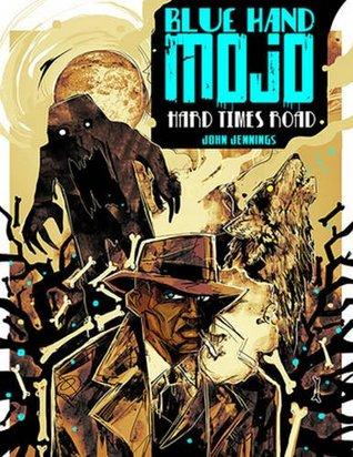 Blue Hand Mojo: Hard Times Road by John Jennings