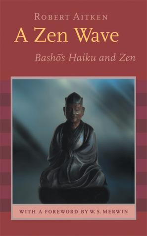 A Zen Wave: Basho's Haiku and Zen by W.S. Merwin, Matsuo Bashō