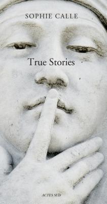 Sophie Calle - True Stories by Sophie Calle