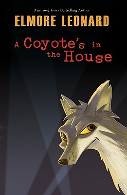 A Coyote's in the House by Elmore Leonard