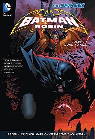 Batman and Robin, Volume 1: Born to Kill by Guy Major, Patrick Gleason, Mick Gray, Peter J. Tomasi, Pat Brosseau, John Kalisz