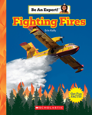 Fighting Fires (Be an Expert!) by Erin Kelly