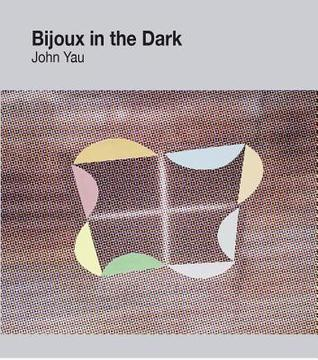 Bijoux in the Dark by John Yau