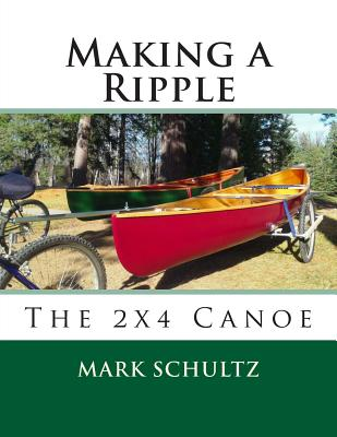 Making a Ripple: The 2x4 Canoe by Mark Schultz