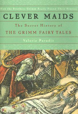 Clever Maids: The Secret History of the Grimm Fairy Tales by Walter Crane, Valerie Paradiž