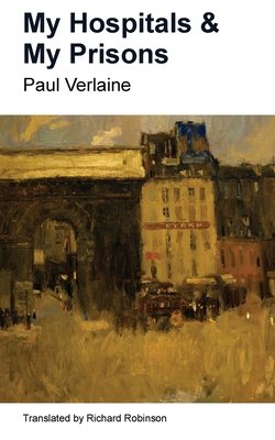 My Prisons & My Hospitals by Paul Verlaine