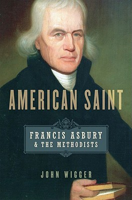 American Saint: Francis Asbury and the Methodists by John Wigger