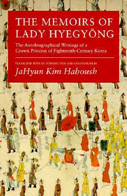 The Memoirs of Lady Hyegyŏng: The Autobiographical Writings of a Crown Princess of Eighteenth-Century Korea by Lady Hyegyeong
