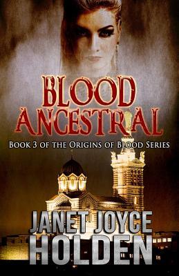 Blood Ancestral by Janet Joyce Holden