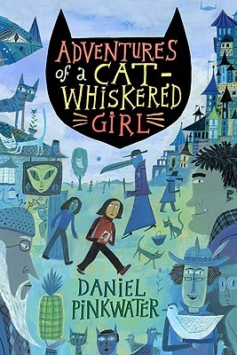 Adventures of a Cat-Whiskered Girl by Daniel Pinkwater, Calef Brown